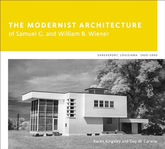 The Modernist Architecture of Samuel G. and William B. Wiener 1920-1960, Shreveport, LA